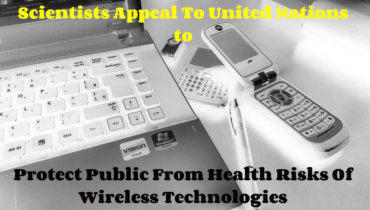 International scientists appeal to the UN to protet publice from health risks of wireless tehnologiesless